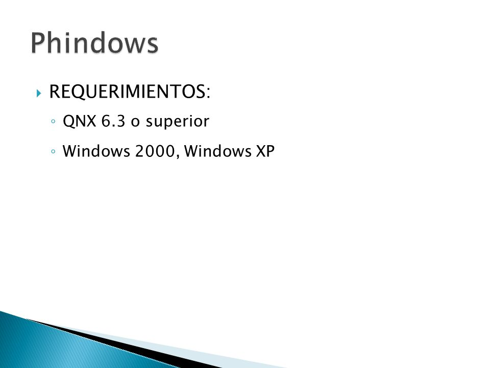 Phindows REQUERIMIENTOS: QNX 6.3 o superior Windows 2000, Windows XP