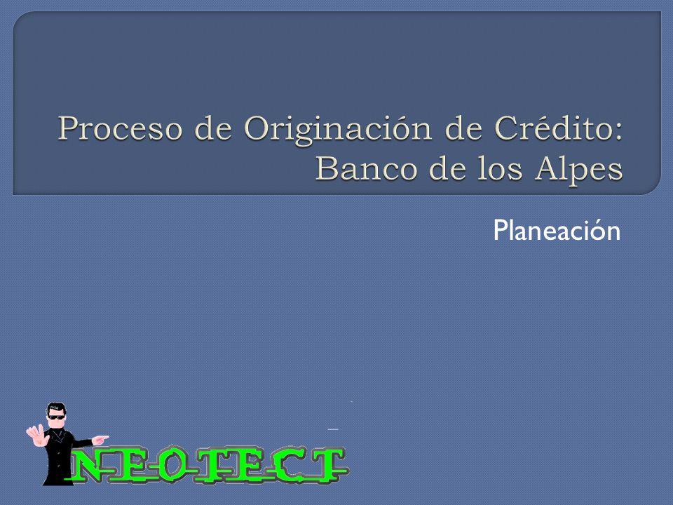Proceso de Originación de Crédito: Banco de los Alpes