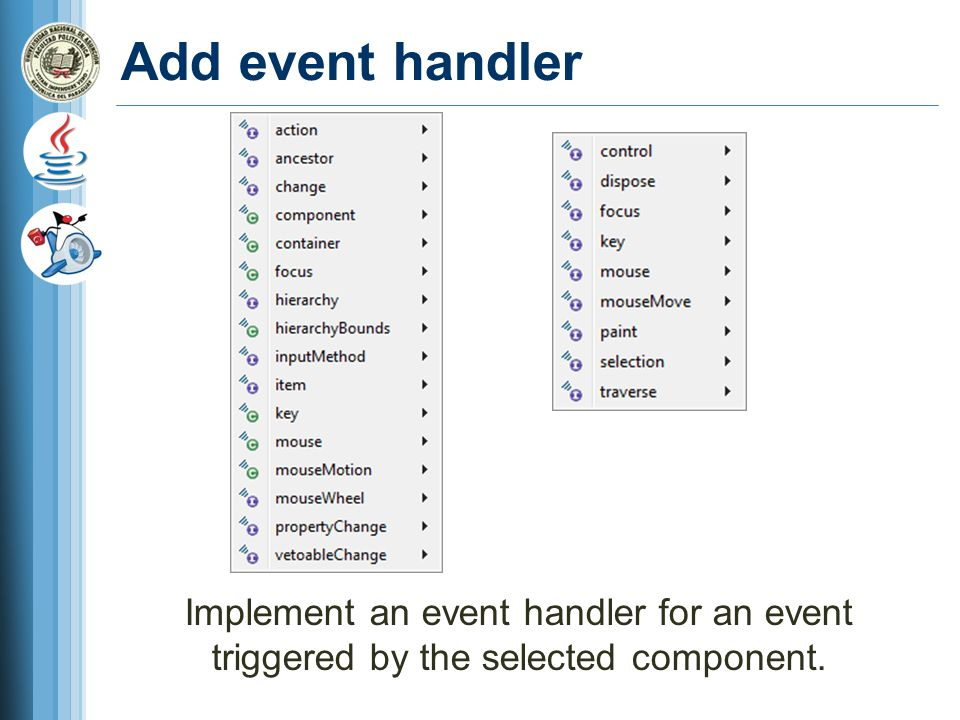 Add event handler Implement an event handler for an event triggered by the selected component.