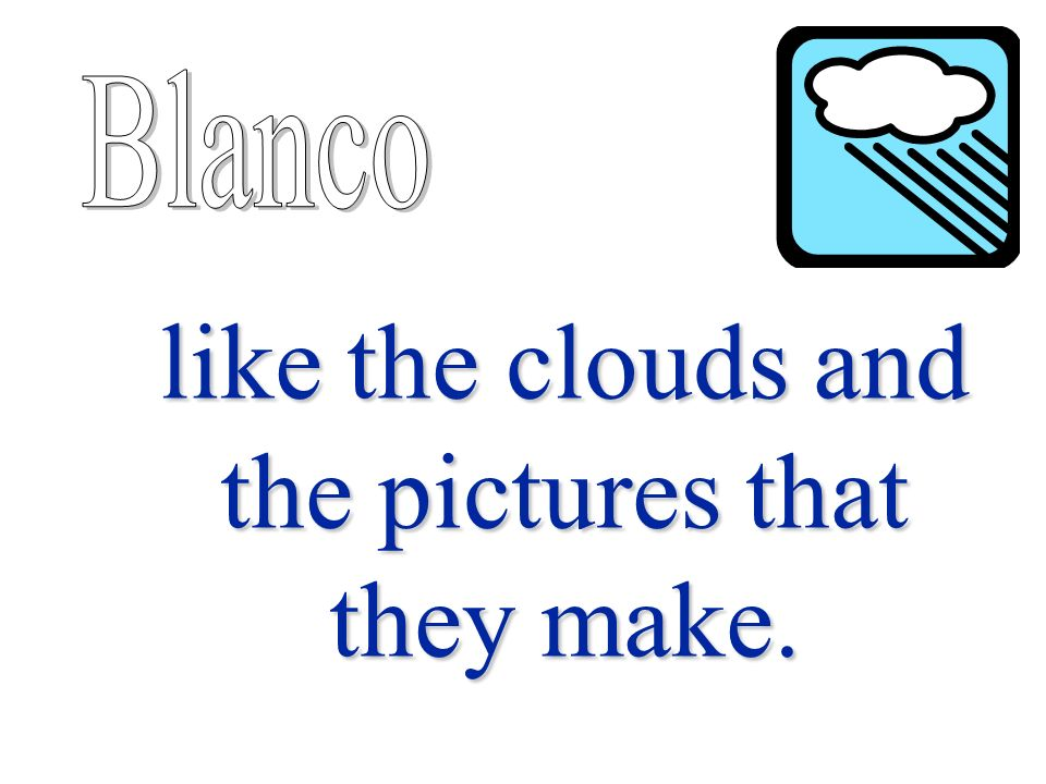 like the clouds and the pictures that they make.