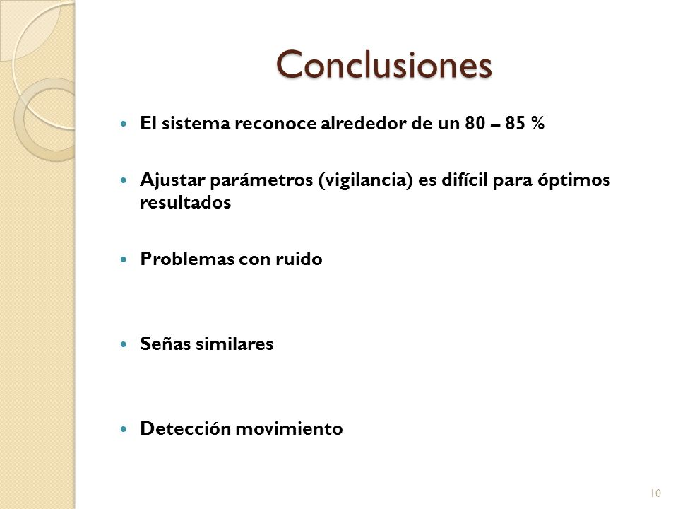 Conclusiones El sistema reconoce alrededor de un 80 – 85 %