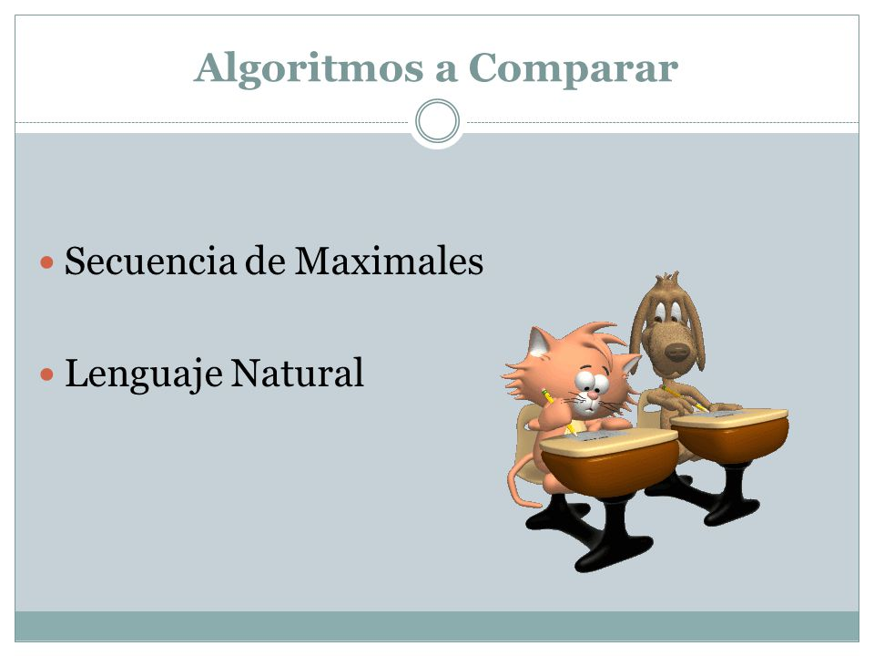 Algoritmos a Comparar Secuencia de Maximales Lenguaje Natural