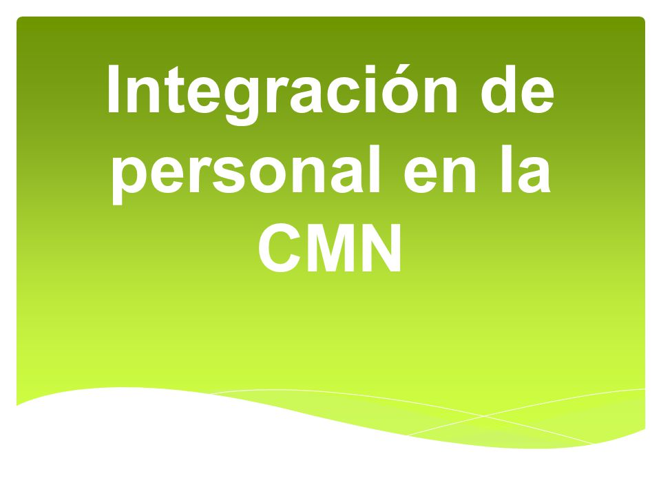 Integración de personal en la CMN