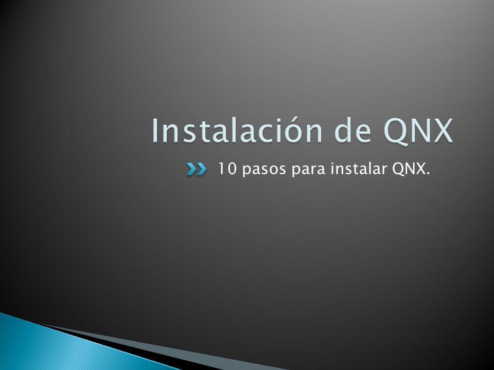Instalación de QNX 10 pasos para instalar QNX.