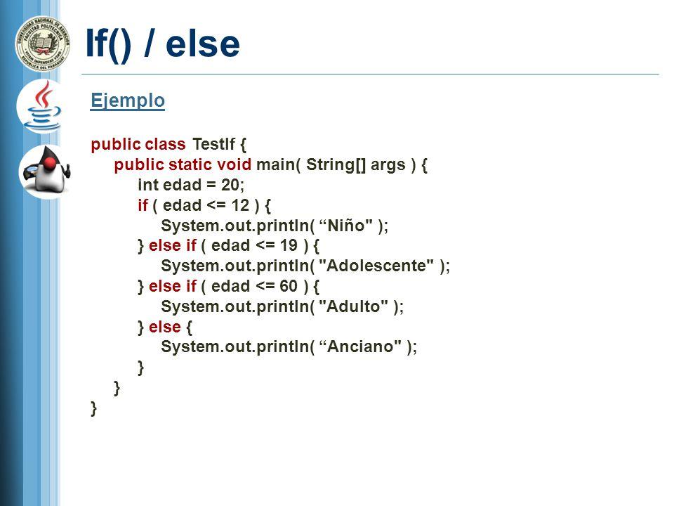 If() / else Ejemplo public class TestIf {