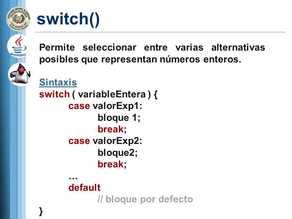 switch() Permite seleccionar entre varias alternativas posibles que representan números enteros. Sintaxis.