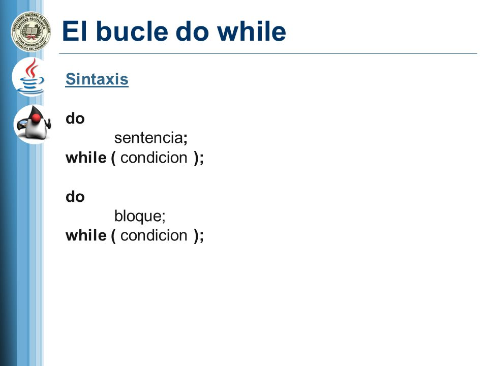 El bucle do while Sintaxis do sentencia; while ( condicion ); bloque;