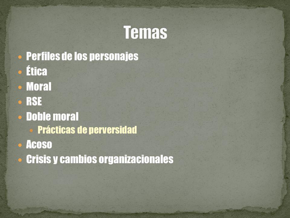 Temas Perfiles de los personajes Ética Moral RSE Doble moral Acoso
