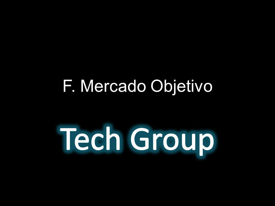 F. Mercado Objetivo Tech Group