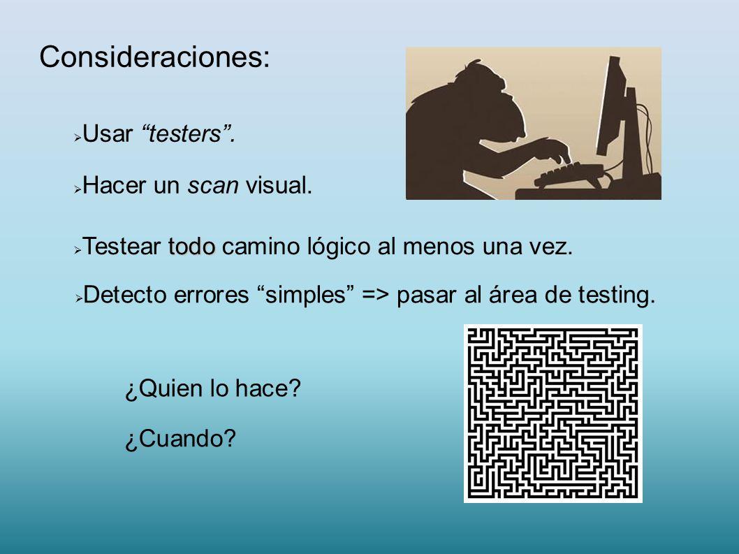 Consideraciones: Usar testers . Hacer un scan visual.