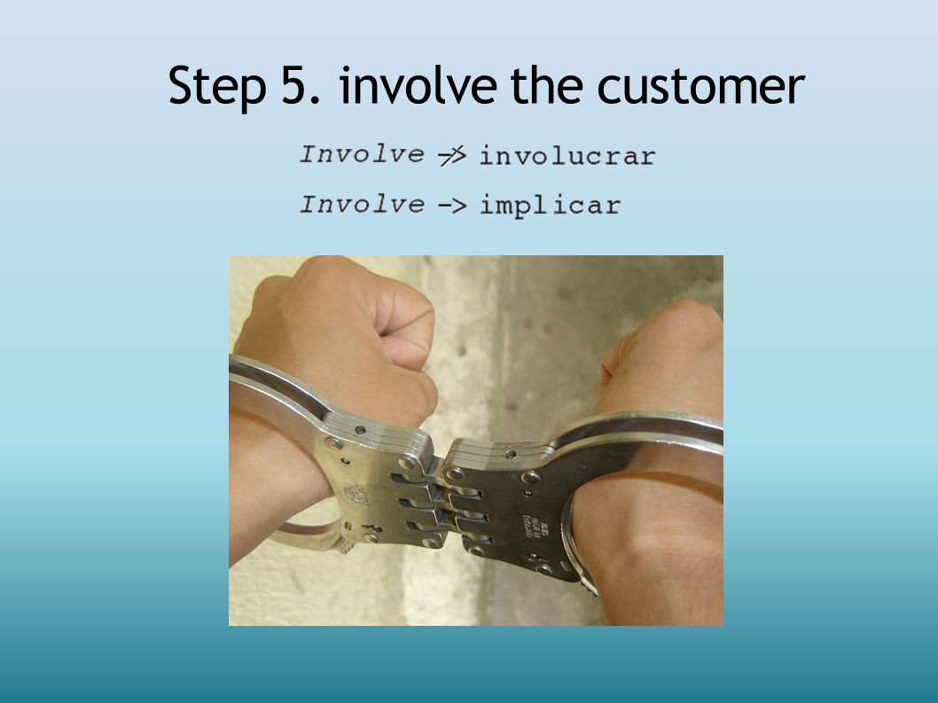 Step 5. involve the customer