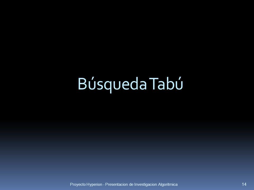 Búsqueda Tabú Proyecto Hyperion - Presentacion de Investigacion Algoritmica