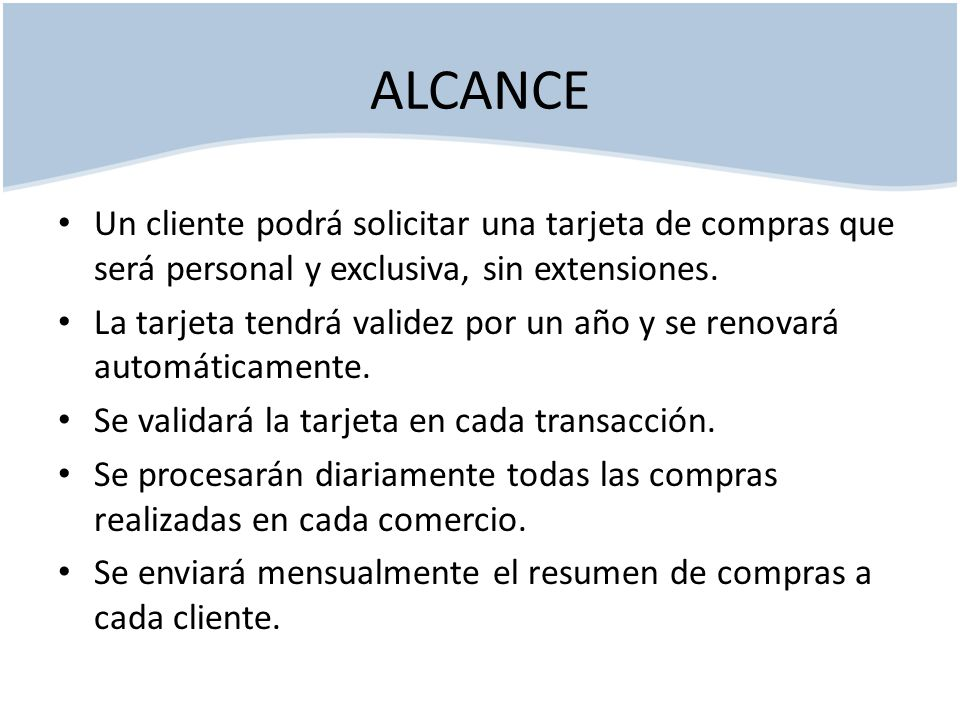 ALCANCE Un cliente podrá solicitar una tarjeta de compras que será personal y exclusiva, sin extensiones.