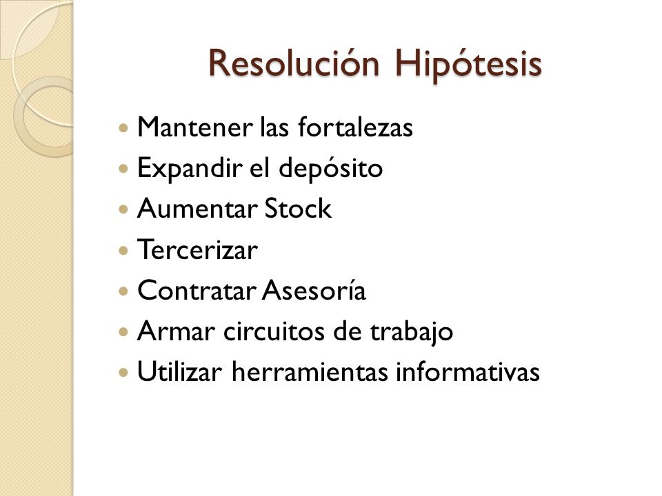 Resolución Hipótesis Mantener las fortalezas Expandir el depósito