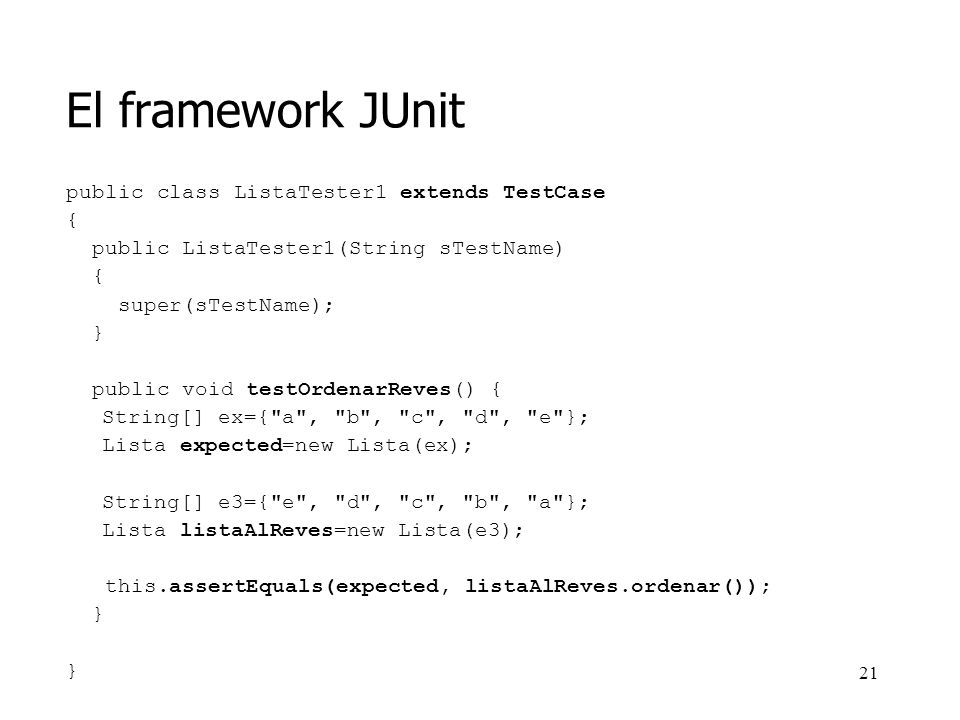 El framework JUnit public class ListaTester1 extends TestCase {