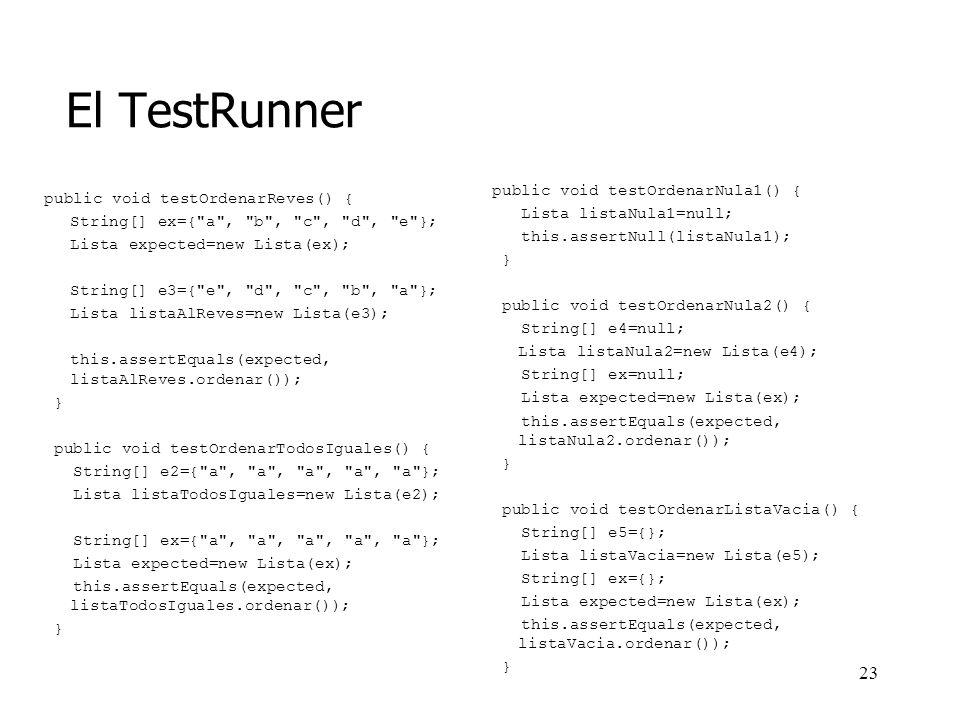 El TestRunner public void testOrdenarNula1() {