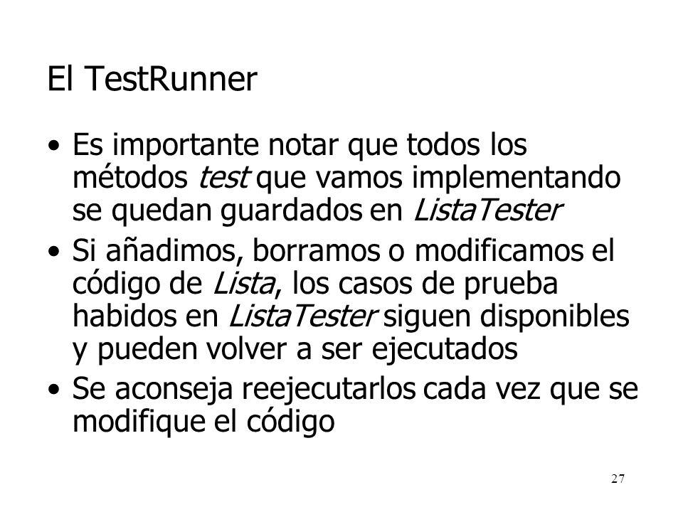El TestRunner Es importante notar que todos los métodos test que vamos implementando se quedan guardados en ListaTester.
