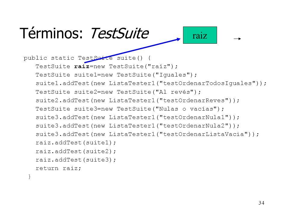 Términos: TestSuite raiz public static TestSuite suite() {