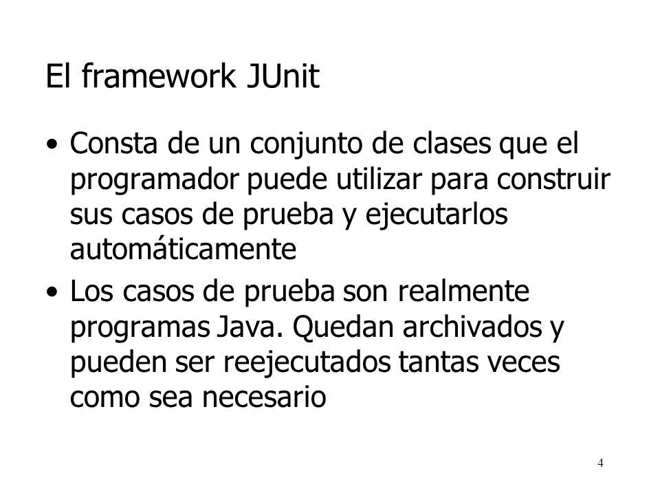 El framework JUnit Consta de un conjunto de clases que el programador puede utilizar para construir sus casos de prueba y ejecutarlos automáticamente.