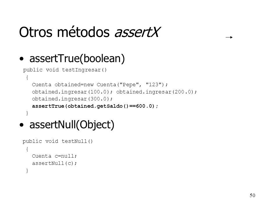 Otros métodos assertX assertTrue(boolean) assertNull(Object)