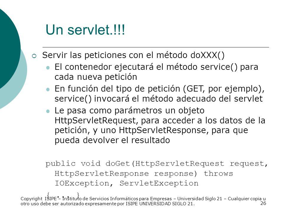Un servlet.!!! Servir las peticiones con el método doXXX()