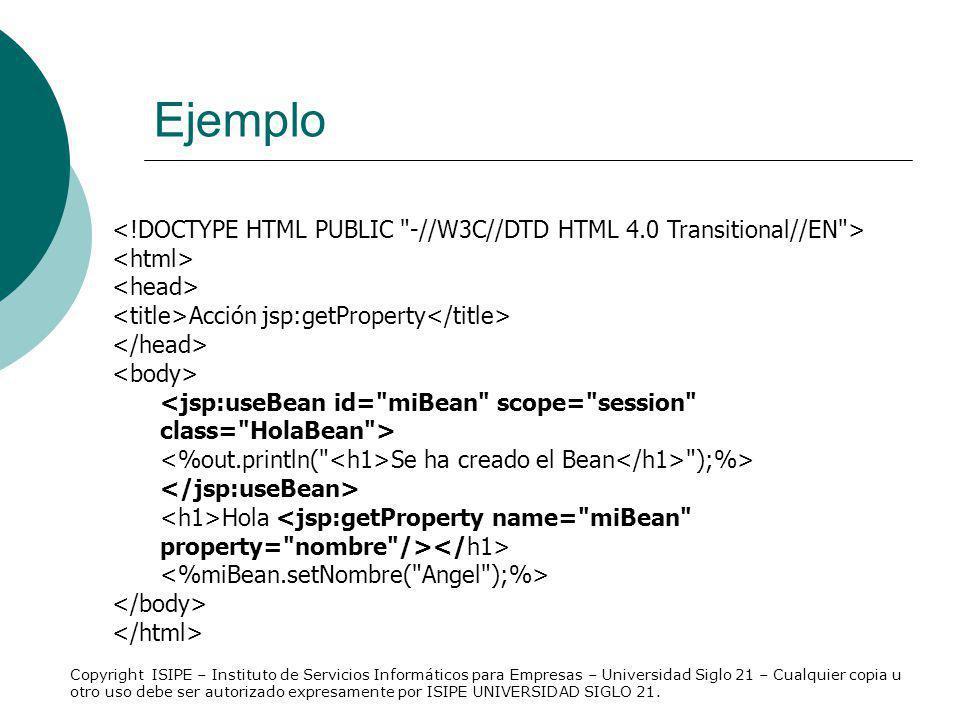 Ejemplo <!DOCTYPE HTML PUBLIC -//W3C//DTD HTML 4.0 Transitional//EN > <html> <head> <title>Acción jsp:getProperty</title>