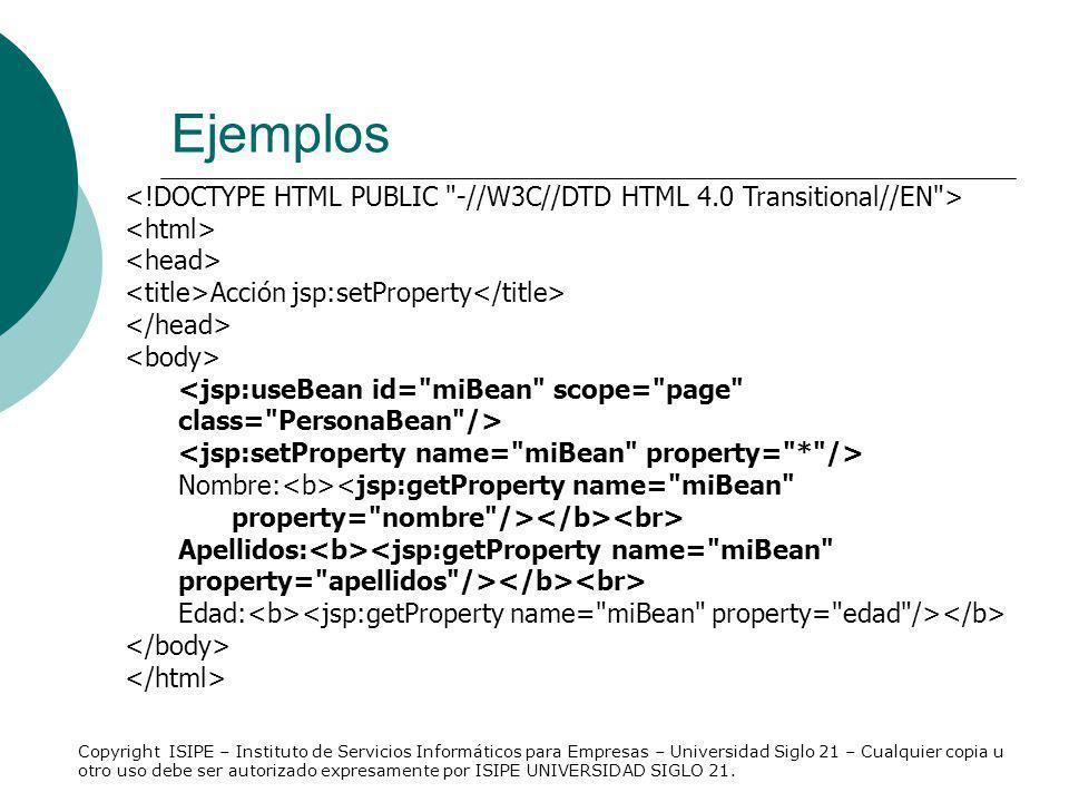 Ejemplos <!DOCTYPE HTML PUBLIC -//W3C//DTD HTML 4.0 Transitional//EN > <html> <head> <title>Acción jsp:setProperty</title>