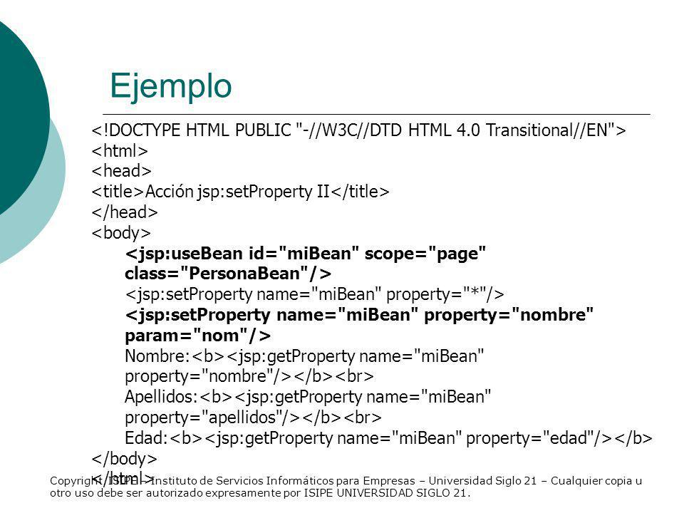 Ejemplo <!DOCTYPE HTML PUBLIC -//W3C//DTD HTML 4.0 Transitional//EN > <html> <head> <title>Acción jsp:setProperty II</title>