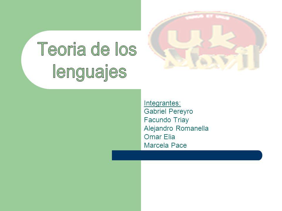 Teoria de los lenguajes Integrantes: Gabriel Pereyro Facundo Triay