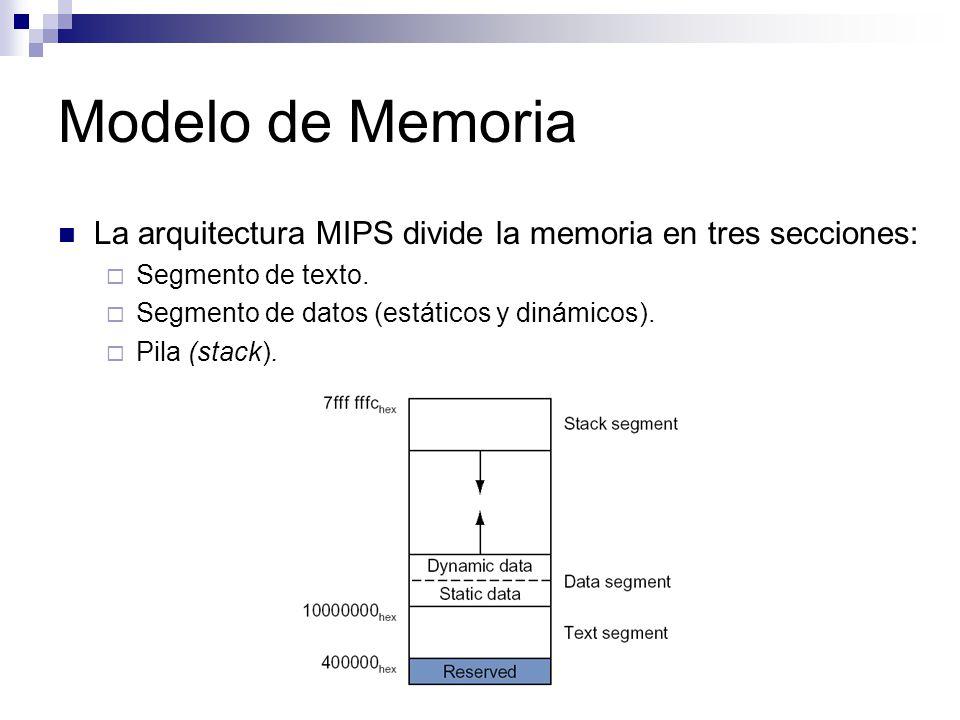 Modelo de Memoria La arquitectura MIPS divide la memoria en tres secciones: Segmento de texto. Segmento de datos (estáticos y dinámicos).