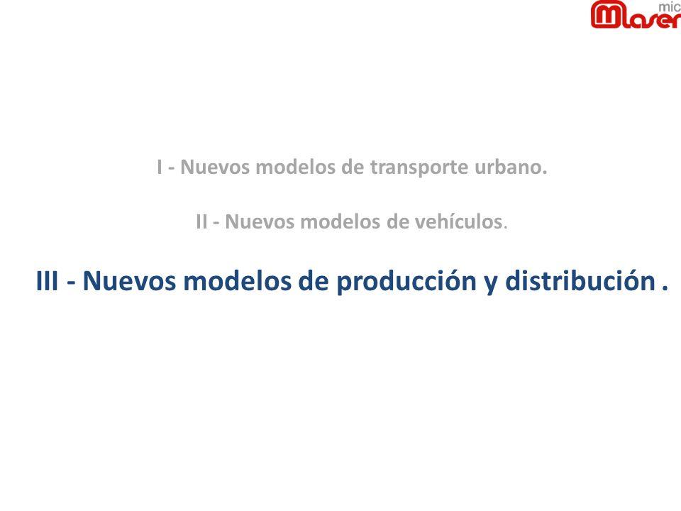 III - Nuevos modelos de producción y distribución .