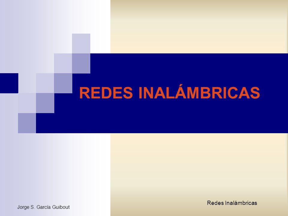 REDES INALÁMBRICAS Redes Inalámbricas Jorge S. García Guibout