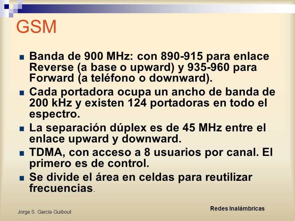 GSM Banda de 900 MHz: con 890-915 para enlace Reverse (a base o upward) y 935-960 para Forward (a teléfono o downward).