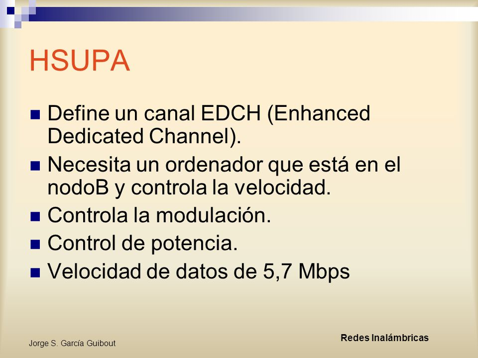 HSUPA Define un canal EDCH (Enhanced Dedicated Channel).