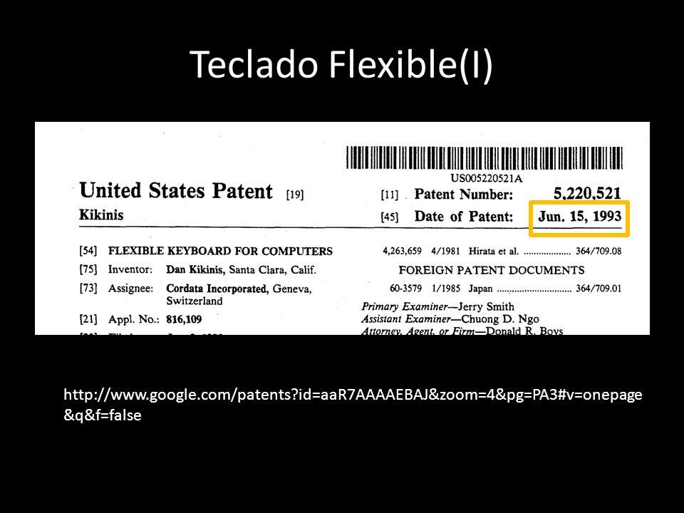 Teclado Flexible(I) http://www.google.com/patents id=aaR7AAAAEBAJ&zoom=4&pg=PA3#v=onepage&q&f=false