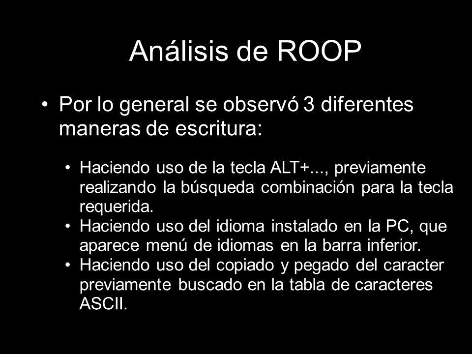 Análisis de ROOP Por lo general se observó 3 diferentes maneras de escritura: