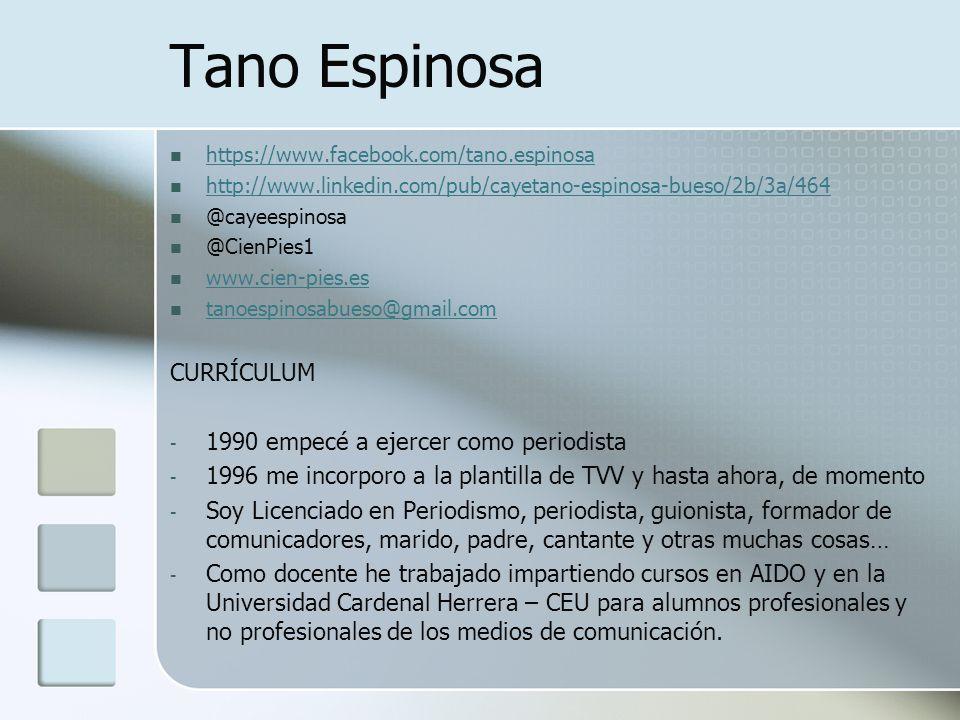 Tano Espinosa CURRÍCULUM 1990 empecé a ejercer como periodista