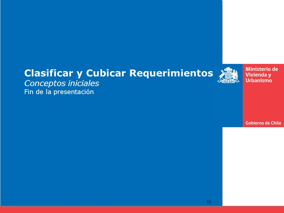 Clasificar y Cubicar Requerimientos Conceptos iniciales Fin de la presentación