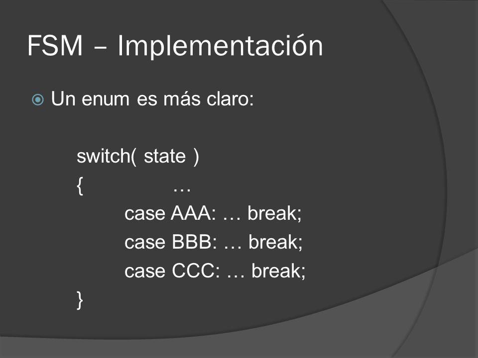 FSM – Implementación Un enum es más claro: switch( state ) { …