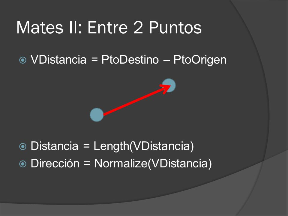 Mates II: Entre 2 Puntos VDistancia = PtoDestino – PtoOrigen