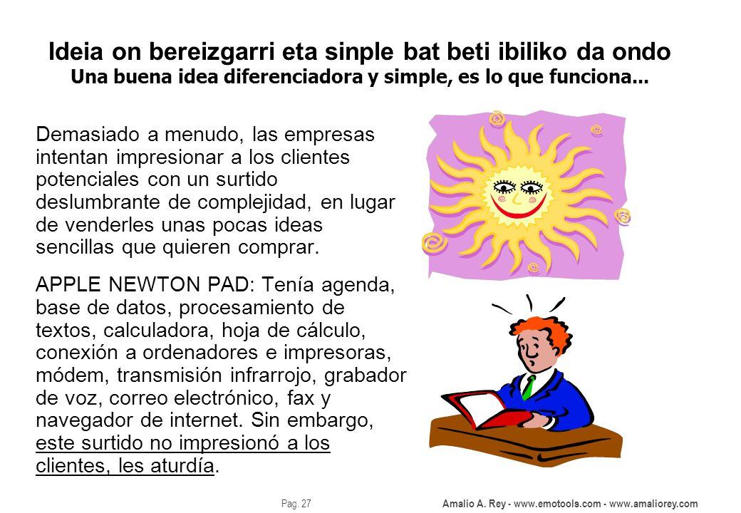 Ideia on bereizgarri eta sinple bat beti ibiliko da ondo Una buena idea diferenciadora y simple, es lo que funciona...