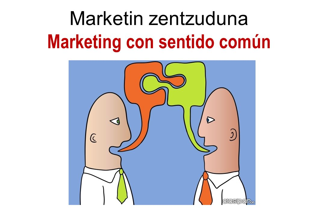 Marketin zentzuduna Marketing con sentido común