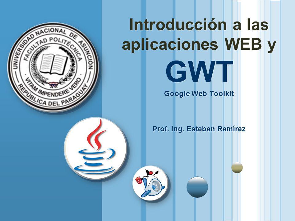 Introducción a las aplicaciones WEB y GWT Google Web Toolkit Prof. Ing