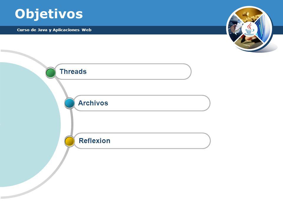 Objetivos Curso de Java y Aplicaciones Web Threads Archivos Reflexion
