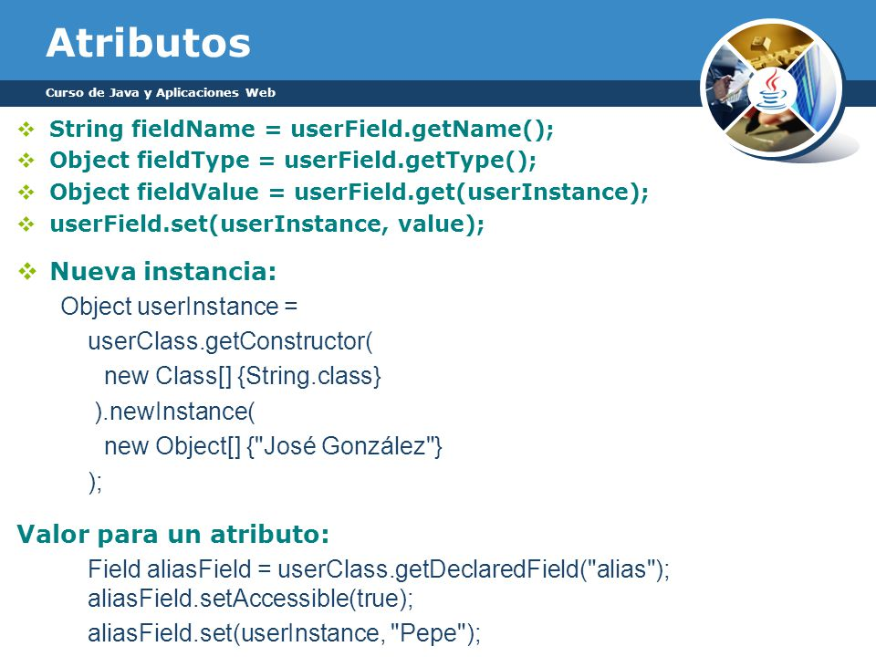 Atributos Nueva instancia: Object userInstance =