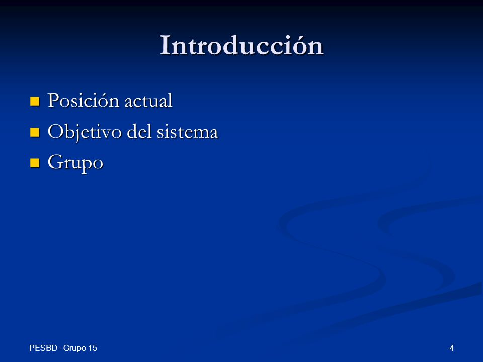 Introducción Posición actual Objetivo del sistema Grupo Grupo: