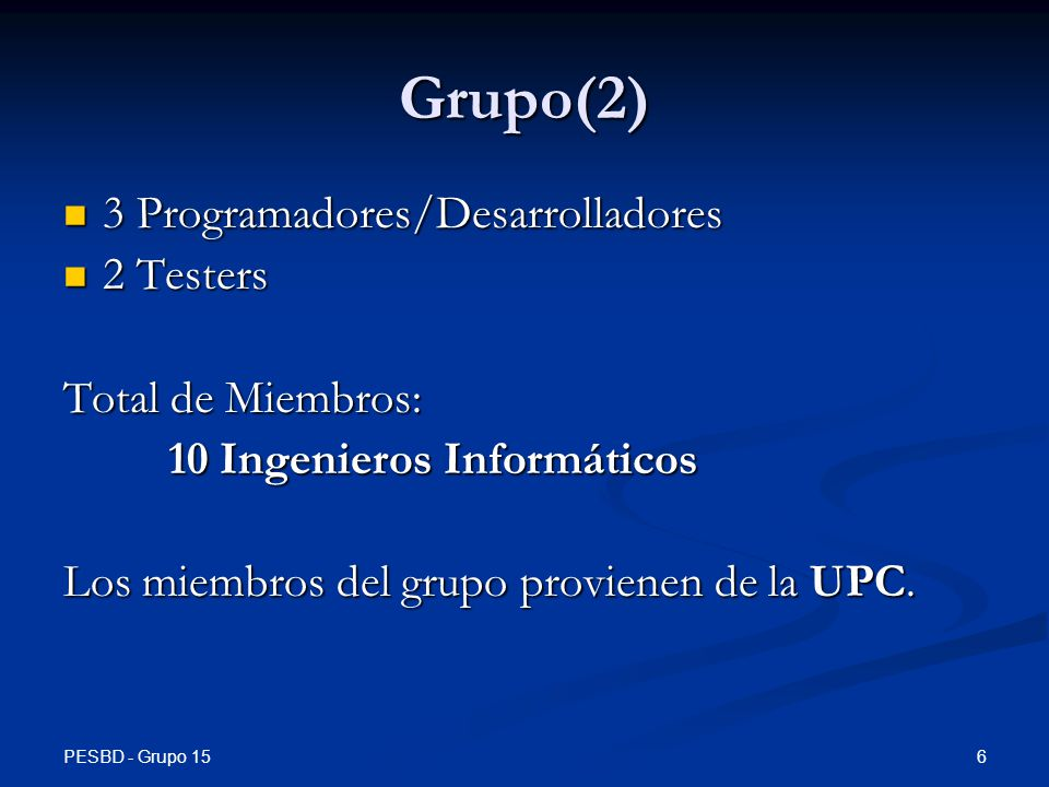 Grupo(2) 3 Programadores/Desarrolladores 2 Testers Total de Miembros:
