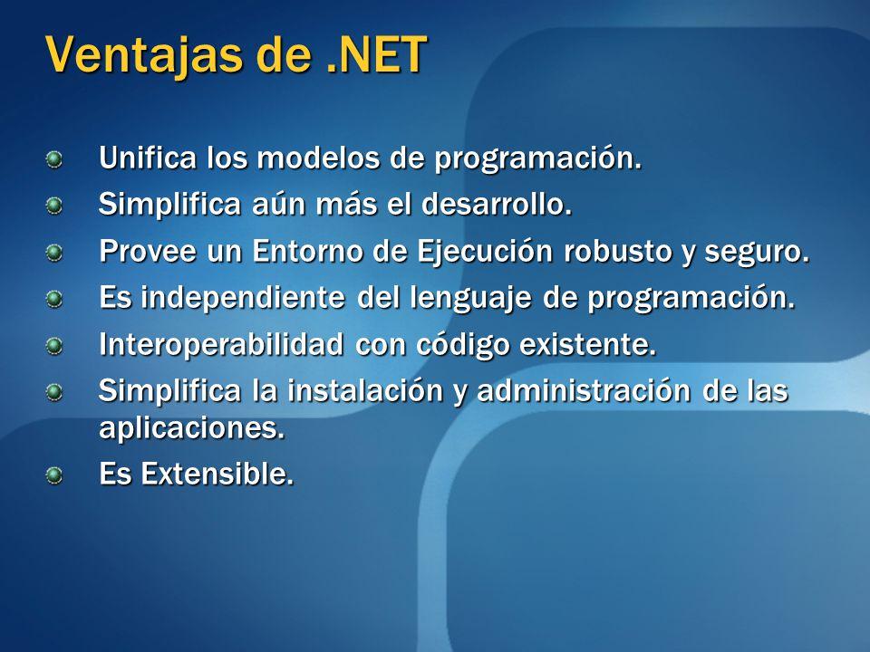 Ventajas de .NET Unifica los modelos de programación.