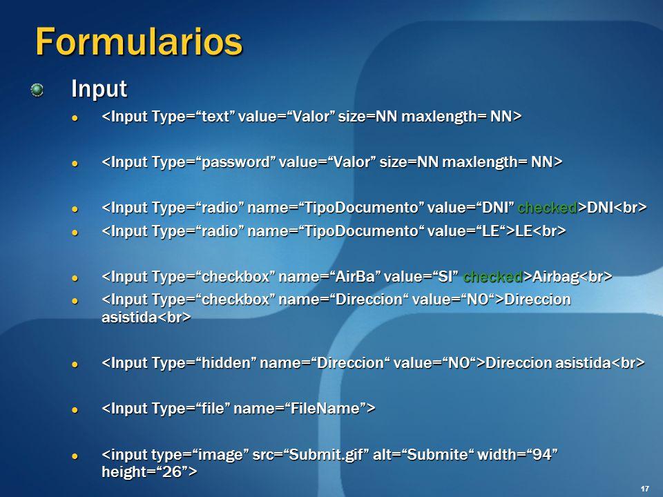 Formularios Input. <Input Type= text value= Valor size=NN maxlength= NN> <Input Type= password value= Valor size=NN maxlength= NN>