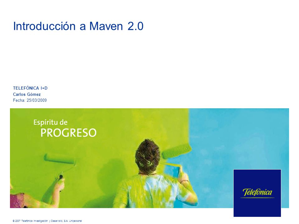 Introducción a Maven 2.0 TELEFÓNICA I+D Carlos Gómez Fecha: 25/03/2009